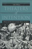 Theaters of intention : drama and the law in early modern England /