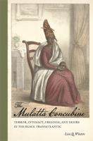 The mulatta concubine : terror, intimacy, freedom, and desire in the Black transatlantic /