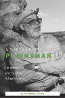 A white-bearded plainsman : the memoirs of archaeologist W. Raymond Wood /