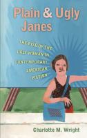 Plain & ugly Janes : the rise of the ugly woman in contemporary American fiction /