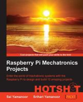 Raspberry Pi mechatronics projects HOTSHOT : enter the world of mechatronic systems with the raspberry Pi to design and build 12 amazing projects /