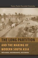 The long partition and the making of modern South Asia : refugees, boundaries, histories /
