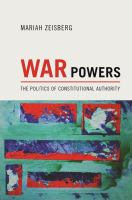 War Powers : the Politics of Constitutional Authority /