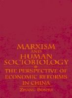 Marxism and human sociobiology : the perspective of economic reforms in China /