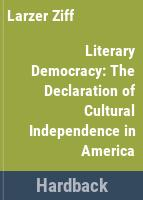 Literary democracy : the declaration of cultural independence in America /