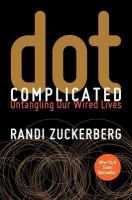Dot complicated : untangling our wired lives /